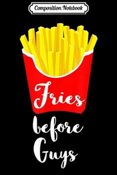 Paperback Composition Notebook : Fries Before Guys French Fries Potato Fry Fast Food Journal/Notebook Blank Lined Ruled 6x9 100 Pages Book