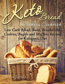 Paperback Keto Bread Bakers Cookbook: Low Carb Bread, Buns, Breadsticks, Cookies, Bagels and Muffins Recipes for Ketogenic Diet Book