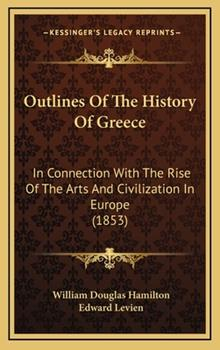 Hardcover Outlines of the History of Greece : In Connection with the Rise of the Arts and Civilization in Europe (1853) Book