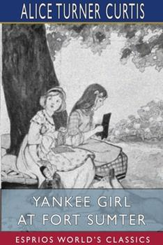 Yankee Girl at Fort Sumter (Esprios Classics) 1034168290 Book Cover