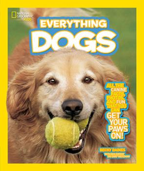 Everything Dogs: All the Canine Facts, Photos, and Fun You Can Get Your Paws On! - Book  of the National Geographic Kids Everything