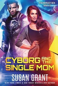 Cyborg and the Single Mom: a sci-fi alien romance 1940200636 Book Cover