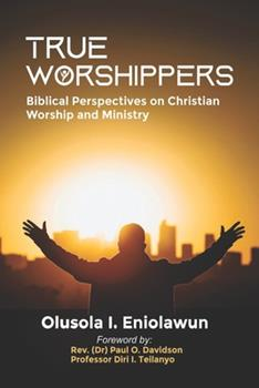 Paperback True Worshippers: Biblical Perspectives on Christian Worship and Ministry Book