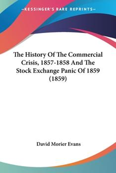 Paperback The History of the Commercial Crisis, 1857-1858 and the Stock Exchange Panic Of 1859 Book