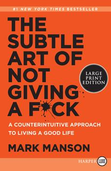 Paperback The Subtle Art of Not Giving a F*ck: A Counterintuitive Approach to Living a Good Life [Large Print] Book