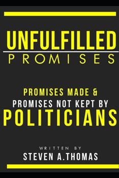 Paperback Unfulfilled Promises: Promises Made Promises not kept by Politician's Book