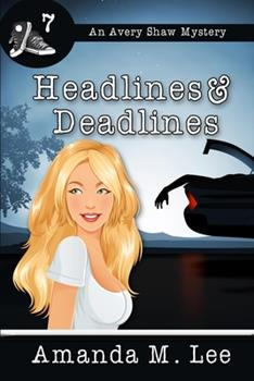 Headlines & Deadlines - Book #7 of the An Avery Shaw Mystery