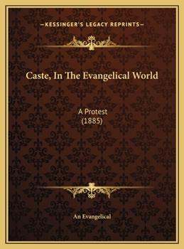 Hardcover Caste, in the Evangelical World : A Protest (1885) Book