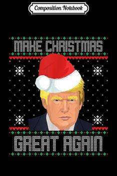 Paperback Composition Notebook : Make Christmas Great Again Trump 2020 Ugly Sweater Journal/Notebook Blank Lined Ruled 6x9 100 Pages Book