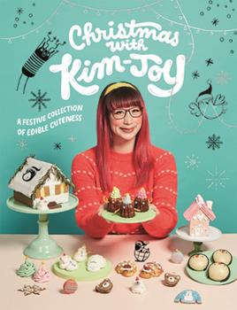 Hardcover Christmas with Kim-Joy: A Festive Collection of Edible Cuteness Book