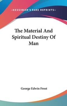 Hardcover The Material and Spiritual Destiny of Man Book