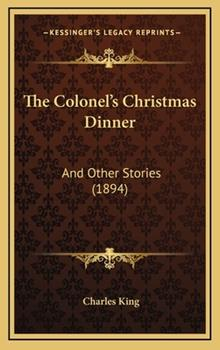 Hardcover The Colonel's Christmas Dinner : And Other Stories (1894) Book