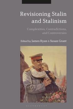 Revisioning Stalin and Stalinism: Complexities, Contradictions, and Controversies 1350122947 Book Cover