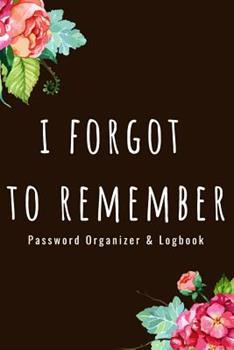 Paperback Password Organizer Logbook - I Forgot To Remember: Organizer, Log Book & Notebook for Internet Passwords Book