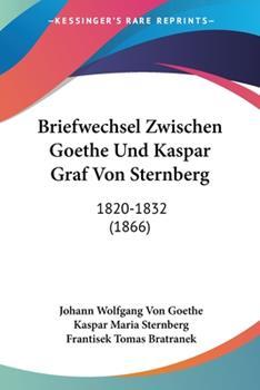 Paperback Briefwechsel Zwischen Goethe und Kaspar Graf Von Sternberg : 1820-1832 (1866) Book