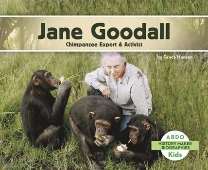 Jane Goodall: Chimpanzee Expert & Activist - Book  of the History Maker Biographies