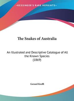 Hardcover The Snakes of Australia: An Illustrated and Descriptive Catalogue of All the Known Species (1869) Book