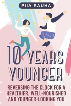 Paperback 10 Years Younger: Reversing the Clock for a Healthier, Well-Nourished and Younger-Looking You Book