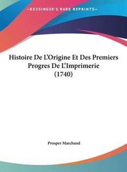 Hardcover Histoire de L'Origine et des Premiers Progres de L'Imprimerie Book