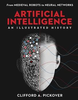 Hardcover Artificial Intelligence: an Illustrated History : From Medieval Robots to Neural Networks Book