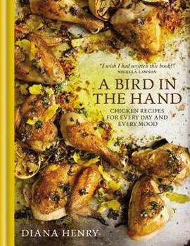 A Bird in the Hand: Chicken recipes for every day and every mood 178472002X Book Cover