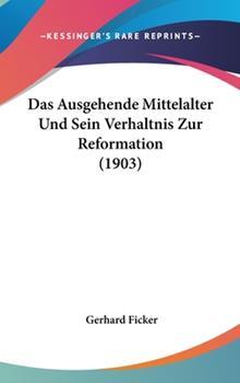 Hardcover Das Ausgehende Mittelalter und Sein Verhaltnis Zur Reformation Book