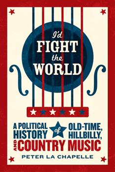 Paperback I'd Fight the World: A Political History of Old-Time, Hillbilly, and Country Music Book