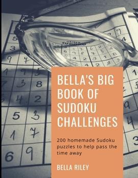 Paperback Bella's Big Book Of Sudoku Challenges Book