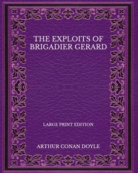 Paperback The Exploits of Brigadier Gerard - Large Print Edition [Large Print] Book