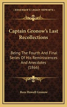 Hardcover Captain Gronow's Last Recollections: Being The Fourth And Final Series Of His Reminiscences And Anecdotes (1866) Book