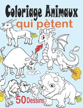 Paperback Coloriage animaux qui p?tent: Livre de coloriage animaux pour enfant avec 50 dessins d'animaux mignons, coloriage animaux fantastiques - Livre de co [French] Book