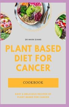 Paperback Plant Based Diet for Cancer Cookbook: Easy and delicious recipes of plant based diet for cancer Book
