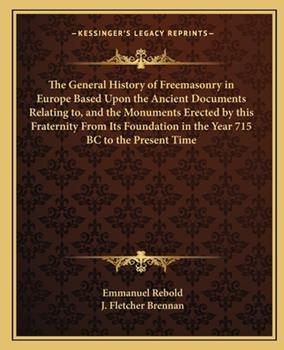 Paperback The General History of Freemasonry in Europe Based upon the Ancient Documents Relating to, and the Monuments Erected by This Fraternity from Its Found Book