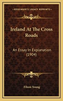 Hardcover Ireland at the Cross Roads : An Essay in Explanation (1904) Book