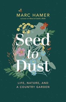Hardcover Seed to Dust: Life, Nature, and a Country Garden Book