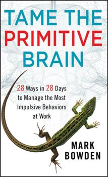 Tame the Primitive Brain: 28 Ways in 28 Days to Manage the Most Impulsive Behaviors at Work 1118436989 Book Cover