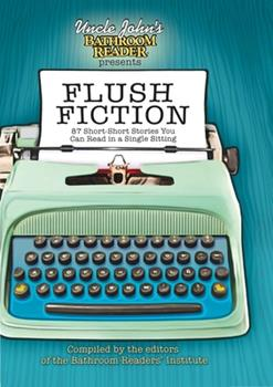 Paperback Uncle John's Bathroom Reader Presents Flush Fiction: 88 Short-Short Stories You Can Read in a Single Sitting (Uncle John's Bathroom Readers) Book