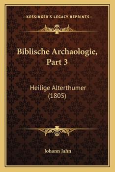 Paperback Biblische Archaologie, Part : Heilige Alterthumer (1805) Book