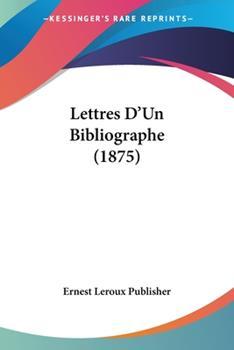 Paperback Lettres D'Un Bibliographe (1875) Book