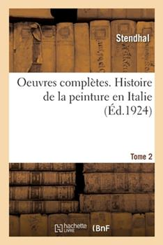Oeuvres compl�tes. Histoire de la peinture en Italie. Tome 2 2329274890 Book Cover