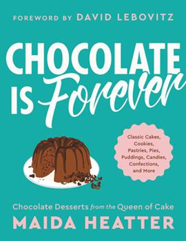 Chocolate Is Forever: Classic Cakes, Cookies, Pastries, Pies, Puddings, Candies, Confections, and More 0316460141 Book Cover