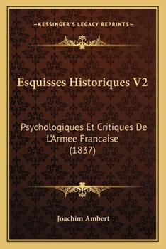 Paperback Esquisses Historiques V2 : Psychologiques et Critiques de L'Armee Francaise (1837) Book