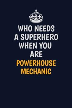 Paperback Who Needs a Superhero When You Are Powerhouse Mechanic : Career Journal, Notebook and Writing Journal for Encouraging Men, Women and Kids. a Framework for Building Your Career Book