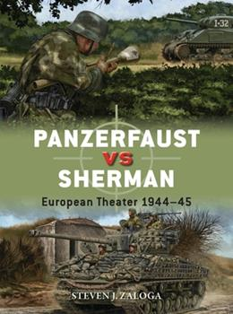 Panzerfaust Vs Sherman: European Theater 1944-45 - Book #99 of the Duel
