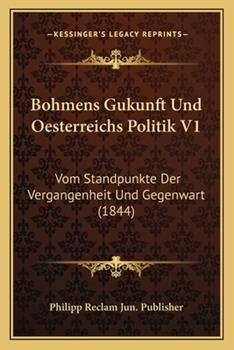 Paperback Bohmens Gukunft und Oesterreichs Politik V1 : Vom Standpunkte der Vergangenheit und Gegenwart (1844) Book