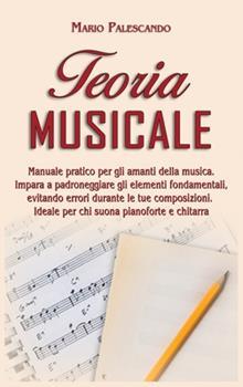 Hardcover Teoria Musicale: Manuale Pratico per gli Amanti della Musica. Impara a Padroneggiare gli Elementi Fondamentali, Evitando Errori Durante [Italian] Book
