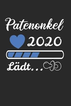 Paperback Patenonkel 2020 L�dt... : Patenonkel 2020 & Loading Notizbuch 6'x9' Liniert Geschenk F�r Lieblingonkel & Taufe [German] Book