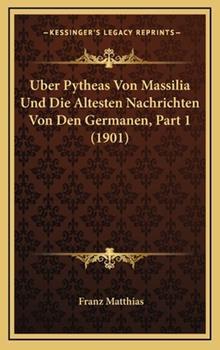 Hardcover Uber Pytheas Von Massilia und Die Altesten Nachrichten Von Den Germanen, Part Book