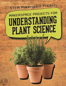 Paperback Makerspace Projects for Understanding Plant Science Book