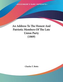Paperback An Address to the Honest and Patriotic Members of the Late Union Party Book